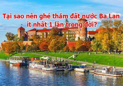 Tại sao nên ghé thăm đất nước Ba Lan ít nhất 1 lần trong đời?