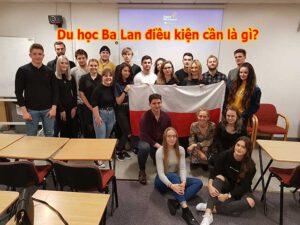 Điều kiện Du học Ba Lan là gì? Đây là câu hỏi luôn được các bạn trẻ quan tâm